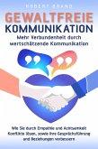 Gewaltfreie Kommunikation - Mehr Verbundenheit durch wertschätzende Kommunikation - Wie Sie durch Empathie und Achtsamkeit Konflikte lösen, sowie Ihre Gesprächsführung und Beziehungen verbessern (eBook, ePUB)