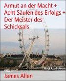 Armut an der Macht + Acht Säulen des Erfolgs + Der Meister des Schicksals (eBook, ePUB)