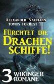 Fürchtet die Drachenschiffe! 3 Wikinger Romane (eBook, ePUB)