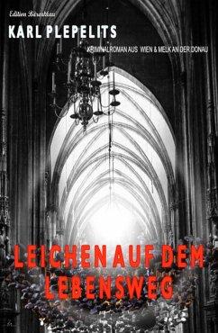 Leichen auf dem Lebensweg (eBook, ePUB) - Plepelits, Karl