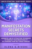 Manifestation Secrets Demystified: Advanced Law of Attraction Techniques to Manifest Your Dream Reality by Changing Your Self-Image Forever (Law Of Attraction Short Reads, #6) (eBook, ePUB)