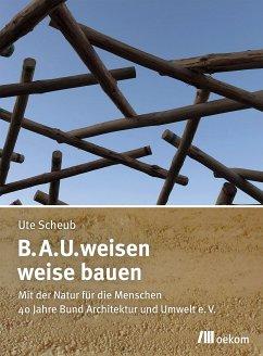 B.A.U.weisen – weise bauen (eBook, PDF) - Scheub, Ute