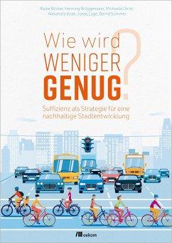 Wie wird weniger genug? (eBook, PDF) - Böcker, Maike; Brüggemann, Henning; Christ, Michaela; Knak, Alexandra; Lage, Jonas; Sommer, Bernd