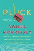 Pluck: A Memoir of a Newfoundland Childhood and the Raucous, Terrible, Amazing Journey to Becoming a Novelist
