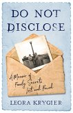 Do Not Disclose: A Memoir of Family Secrets Lost and Found