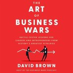 The Art of Business Wars: Battle-Tested Lessons for Leaders and Entrepreneurs from History's Greatest Rivalries