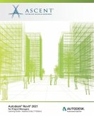 Autodesk Revit 2021: for Project Managers (Imperial Units): Autodesk Authorized Publisher