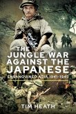 The Jungle War Against the Japanese: Ensanguined Asia, 1941-1945