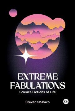 Extreme Fabulations - Shaviro, Steven