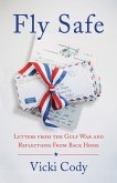 Fly Safe: Letters from the Gulf War and Reflections from Back Home