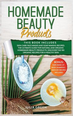 Homemade Beauty Products: This Book Includes: Skin Care Face Masks and Soap Making Recipes. The Ultimate Guide for Natural and Organic Homemade - Green, Julia