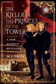 The Killer of the Princes in the Tower: A New Suspect Revealed