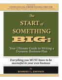 The Start of Something Big:: Your Ultimate Guide to Writing a Dynamic Business Plan