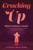 Cracking Up: Black Feminist Comedy in the Twentieth and Twenty-First Century United States