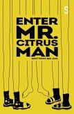 Enter Mr. Citrus Man