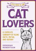 The Little Book of Lore for Cat Lovers: A Complete Curiosity of Feline Facts, Myths, and History