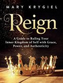 Reign: A Guide to Ruling Your Inner Kingdom of Self with Grace, Power, and Authenticity