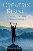 Creatrix Rising: Unlocking the Power of Midlife Women