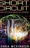 Short Circuit And Other Geek Stories: Large Print Hardcover Edition