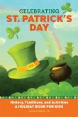 Celebrating St. Patrick's Day: History, Traditions, and Activities - A Holiday Book for Kids
