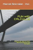 FUN with CALCULUS: Easy to use, Easy to Learn 500 Full Solutions and Examples