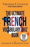 The Ultimate French Vocabulary Quiz Book For Beginner & Intermediate Levels: 550 Practice Questions