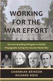 Working for the War Effort: German-Speaking Refugees in British Propaganda During the Second World War