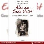 Was am Ende bleibt - Geschichten über die Liebe (Ungekürzt) (MP3-Download)