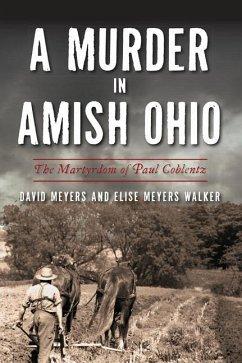 A Murder in Amish Ohio: The Martyrdom of Paul Coblentz - Meyers, David; Walker, Elise Meyers