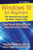 Windows 10 for Beginners. Revised & Expanded 3rd Edition: The Premiere User Guide for Work, Home & Play