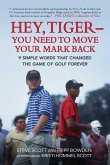 Hey, Tiger--You Need to Move Your Mark Back: 9 Simple Words That Changed the Game of Golf Forever