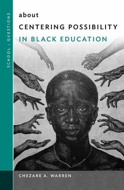 About Centering Possibility in Black Education - Warren, Chezare A.; Ayers, William