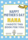 Happy Mother's Day Nana - I Wrote This Book For You: The Mother's Day Gift Book Created For Kids