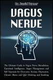 Vagus Nerve: The Ultimate Guide to Vagus Nerve Stimulation, Emotional Intelligence, Anger Management and Self Hypnosis for Overcome