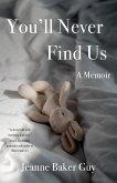 You'll Never Find Us: A Memoir