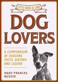 The Little Book of Lore for Dog Lovers: A Compendium of Doggone Facts, History, and Legend
