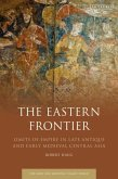 The Eastern Frontier: Limits of Empire in Late Antique and Early Medieval Central Asia