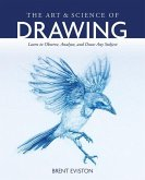 The Art and Science of Drawing: Learn to Observe, Analyze, and Draw Any Subject