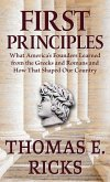 First Principles: What America's Founders Learned from the Greeks and Romans and How That Shaped Our Country