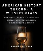 American History Through a Whiskey Glass: How Distilled Spirits, Domestic Cuisine, and Popular Music Helped Shape a Nation