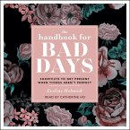 The Handbook for Bad Days: Shortcuts to Get Present When Things Aren't Perfect