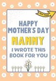 Happy Mother's Day Nanny - I Wrote This Book For You: The Mother's Day Gift Book Created For Kids