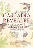 Cascadia Revealed: A Guide to the Plants, Animals & Geology of the Pacific Northwest Mountains