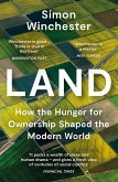 Land: How the Hunger for Ownership Shaped the Modern World (eBook, ePUB)