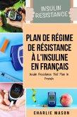 Plan de régime de résistance à l'insuline En français/ Insulin Resistance Diet Plan In French (eBook, ePUB)
