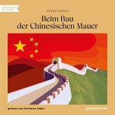 Beim Bau der Chinesischen Mauer (Ungekürzt) (MP3-Download)