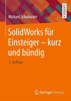 SolidWorks für Einsteiger - kurz und bündig - Schabacker, Michael