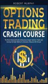 Options Trading Crash Course: The Most Advanced Guide to Become an Expert Options Trader and Develop the Right Method to Generate a Massive ROI Stre