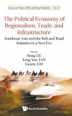 Political Economy of Regionalism, Trade, and Infrastructure, The: Southeast Asia and the Belt and Road Initiative in a New Era