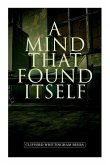 A Mind That Found Itself: A Groundbreaking Memoir Which Influenced Normalizing Mental Health Issues & Mental Hygiene